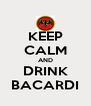 KEEP CALM AND DRINK BACARDI - Personalised Poster A4 size