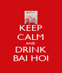 KEEP CALM AND DRINK BAI HOI - Personalised Poster A4 size