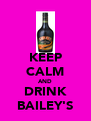 KEEP CALM AND DRINK BAILEY'S - Personalised Poster A4 size
