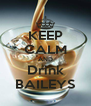 KEEP CALM AND Drink BAILEYS - Personalised Poster A4 size