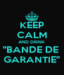 """KEEP CALM AND DRINK """"BANDE DE  GARANTIE"""" - Personalised Poster A4 size"""