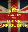 KEEP CALM AND DRINK BARRIGUDINHA - Personalised Poster A4 size