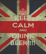 KEEP CALM AND DRINK BEER!!!! - Personalised Poster A4 size