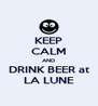 KEEP CALM AND DRINK BEER at LA LUNE - Personalised Poster A4 size