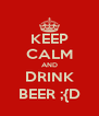 KEEP CALM AND DRINK BEER ;{D - Personalised Poster A4 size