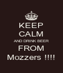 KEEP CALM AND DRINK BEER FROM Mozzers !!!! - Personalised Poster A4 size