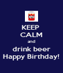 KEEP  CALM and drink beer Happy Birthday! - Personalised Poster A4 size