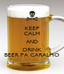 KEEP CALM AND DRINK BEER PA CARALHO - Personalised Poster A4 size