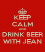 KEEP CALM AND DRINK BEER WITH JEAN - Personalised Poster A4 size