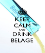 KEEP CALM AND DRINK BELAGE - Personalised Poster A4 size