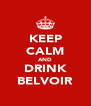 KEEP CALM AND DRINK BELVOIR - Personalised Poster A4 size