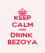 KEEP CALM AND DRINK  BEZOYA - Personalised Poster A4 size