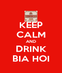 KEEP CALM AND DRINK BIA HOI - Personalised Poster A4 size