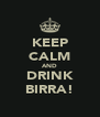 KEEP CALM AND DRINK BIRRA! - Personalised Poster A4 size