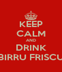KEEP CALM AND DRINK BIRRU FRISCU - Personalised Poster A4 size