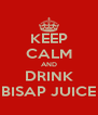 KEEP CALM AND DRINK BISAP JUICE - Personalised Poster A4 size
