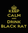 KEEP CALM AND DRINK BLACK RAT - Personalised Poster A4 size
