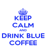 KEEP CALM AND DRINK BLUE COFFEE - Personalised Poster A4 size