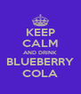 KEEP CALM AND DRINK BLUEBERRY COLA - Personalised Poster A4 size