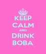 KEEP CALM AND DRINK BOBA - Personalised Poster A4 size