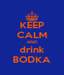 KEEP CALM AND drink BODKA - Personalised Poster A4 size
