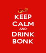 KEEP CALM AND DRINK BONK - Personalised Poster A4 size