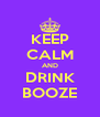 KEEP CALM AND DRINK BOOZE - Personalised Poster A4 size