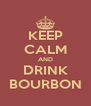 KEEP CALM AND DRINK BOURBON - Personalised Poster A4 size