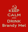 KEEP CALM AND DRINK Brandy Mel - Personalised Poster A4 size