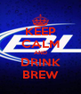KEEP CALM AND DRINK BREW - Personalised Poster A4 size
