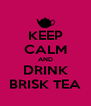 KEEP CALM AND DRINK BRISK TEA - Personalised Poster A4 size