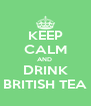KEEP CALM AND  DRINK BRITISH TEA - Personalised Poster A4 size