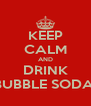 KEEP CALM AND DRINK BUBBLE SODA  - Personalised Poster A4 size