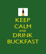 KEEP CALM AND DRINK BUCKFAST - Personalised Poster A4 size
