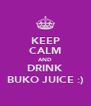 KEEP CALM AND DRINK BUKO JUICE :) - Personalised Poster A4 size