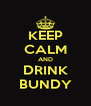 KEEP CALM AND DRINK BUNDY - Personalised Poster A4 size