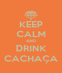KEEP CALM AND DRINK CACHAÇA - Personalised Poster A4 size
