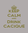 KEEP CALM AND DRINK CACIQUE - Personalised Poster A4 size