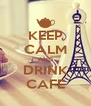 KEEP CALM AND DRINK CAFE - Personalised Poster A4 size