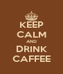 KEEP CALM AND DRINK CAFFEE - Personalised Poster A4 size