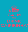 KEEP CALM AND DRINK ''CAIPIRINHA'' - Personalised Poster A4 size