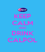 KEEP CALM AND DRINK CALPOL - Personalised Poster A4 size
