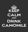 KEEP CALM AND DRINK CAMOMILE - Personalised Poster A4 size
