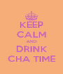 KEEP CALM AND DRINK CHA TIME - Personalised Poster A4 size
