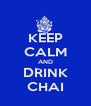 KEEP CALM AND DRINK CHAI - Personalised Poster A4 size