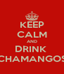 KEEP CALM AND DRINK  CHAMANGOS - Personalised Poster A4 size