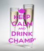 KEEP CALM AND DRINK CHAMP' - Personalised Poster A4 size