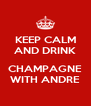 KEEP CALM AND DRINK  CHAMPAGNE WITH ANDRE - Personalised Poster A4 size