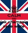 KEEP CALM AND drink champaine  save wate - Personalised Poster A4 size