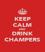 KEEP CALM AND DRINK CHAMPERS - Personalised Poster A4 size